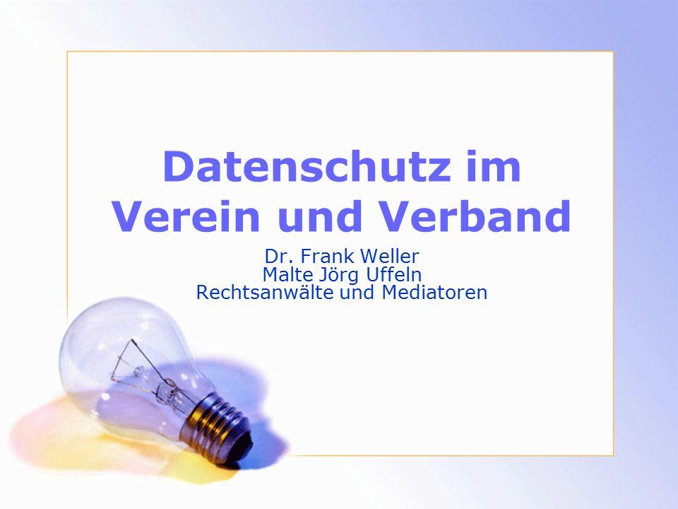 Datenschutz im Verein und Verband Dr. Frank Weller Malte Jörg Uffeln Rechtsanwälte und Mediatoren