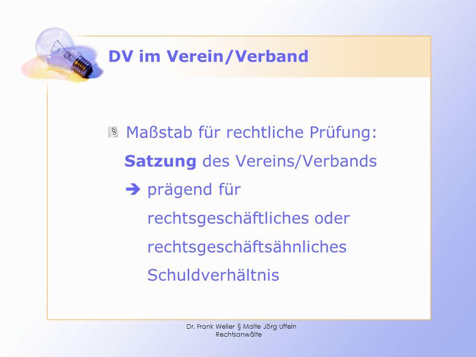 Dr. Frank Weller § Malte Jörg Uffeln Rechtsanwälte DV im Verein/Verband Maßstab für rechtliche Prüfung: Satzung des Vereins/Verbands  prägend für rec