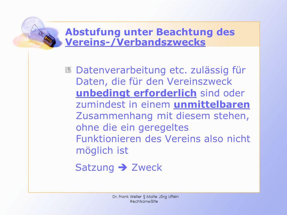 Dr. Frank Weller § Malte Jörg Uffeln Rechtsanwälte Abstufung unter Beachtung des Vereins-/Verbandszwecks Datenverarbeitung etc. zulässig für Daten, di