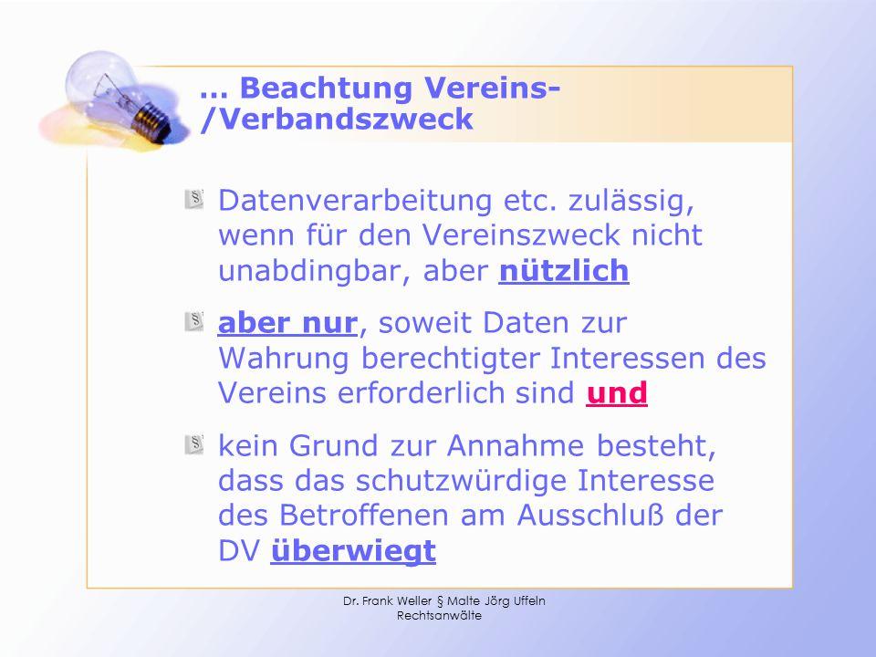 Dr. Frank Weller § Malte Jörg Uffeln Rechtsanwälte … Beachtung Vereins- /Verbandszweck Datenverarbeitung etc. zulässig, wenn für den Vereinszweck nich