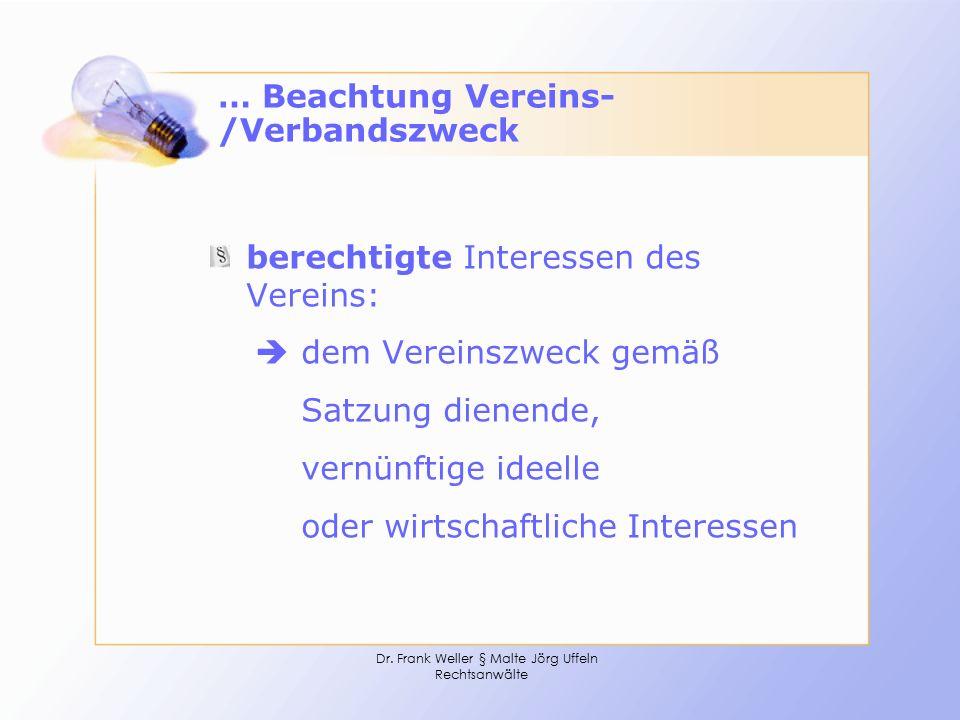 Dr. Frank Weller § Malte Jörg Uffeln Rechtsanwälte … Beachtung Vereins- /Verbandszweck berechtigte Interessen des Vereins:  dem Vereinszweck gemäß Sa