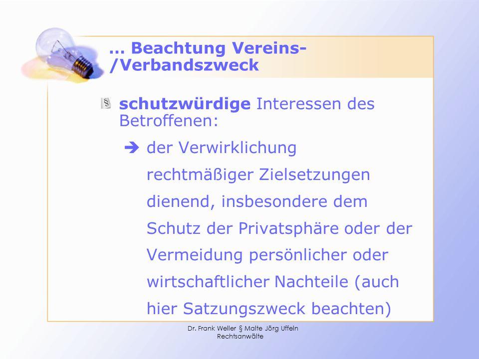 Dr. Frank Weller § Malte Jörg Uffeln Rechtsanwälte … Beachtung Vereins- /Verbandszweck schutzwürdige Interessen des Betroffenen:  der Verwirklichung