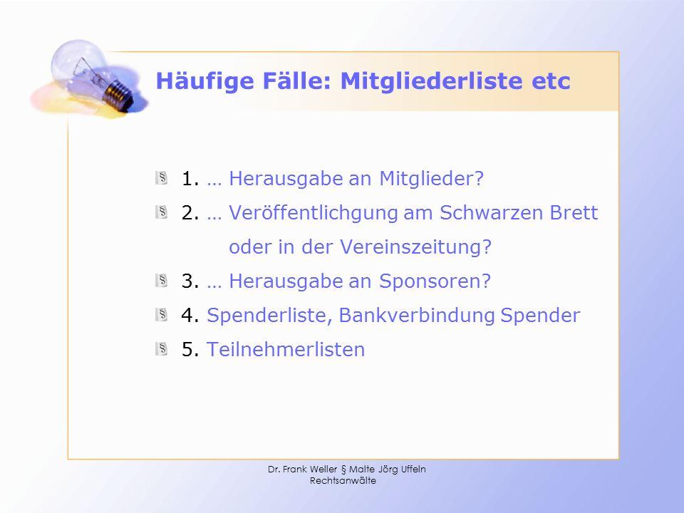 Dr. Frank Weller § Malte Jörg Uffeln Rechtsanwälte Häufige Fälle: Mitgliederliste etc 1. … Herausgabe an Mitglieder? 2. … Veröffentlichgung am Schwarz