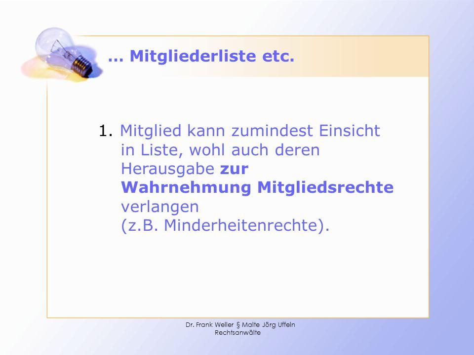 Dr. Frank Weller § Malte Jörg Uffeln Rechtsanwälte … Mitgliederliste etc. 1. Mitglied kann zumindest Einsicht in Liste, wohl auch deren Herausgabe zur