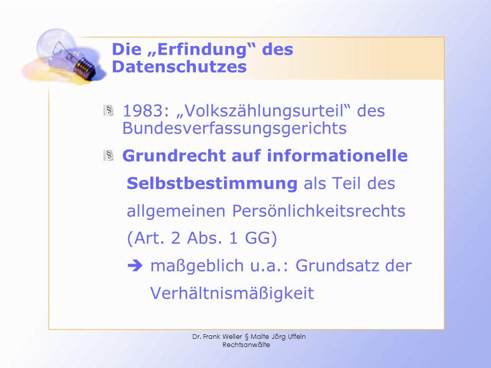 """Dr. Frank Weller § Malte Jörg Uffeln Rechtsanwälte Die """"Erfindung"""" des Datenschutzes 1983: """"Volkszählungsurteil"""" des Bundesverfassungsgerichts Grundre"""