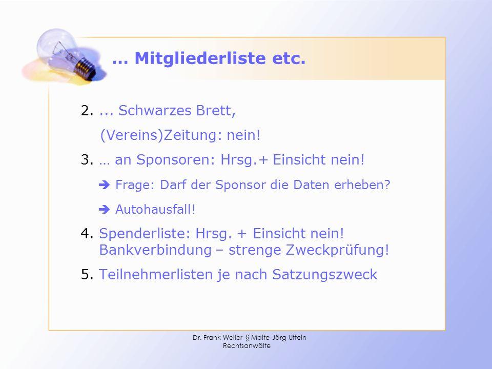 Dr. Frank Weller § Malte Jörg Uffeln Rechtsanwälte … Mitgliederliste etc. 2.... Schwarzes Brett, (Vereins)Zeitung: nein! 3. … an Sponsoren: Hrsg.+ Ein