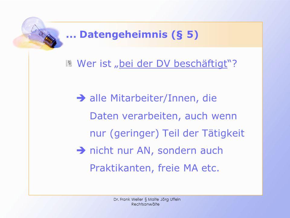 """Dr. Frank Weller § Malte Jörg Uffeln Rechtsanwälte... Datengeheimnis (§ 5) Wer ist """"bei der DV beschäftigt""""?  alle Mitarbeiter/Innen, die Daten verar"""