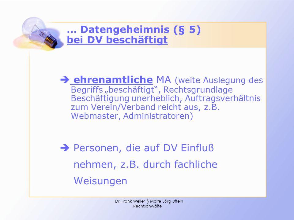 "Dr. Frank Weller § Malte Jörg Uffeln Rechtsanwälte … Datengeheimnis (§ 5) bei DV beschäftigt  ehrenamtliche MA (weite Auslegung des Begriffs ""beschäf"