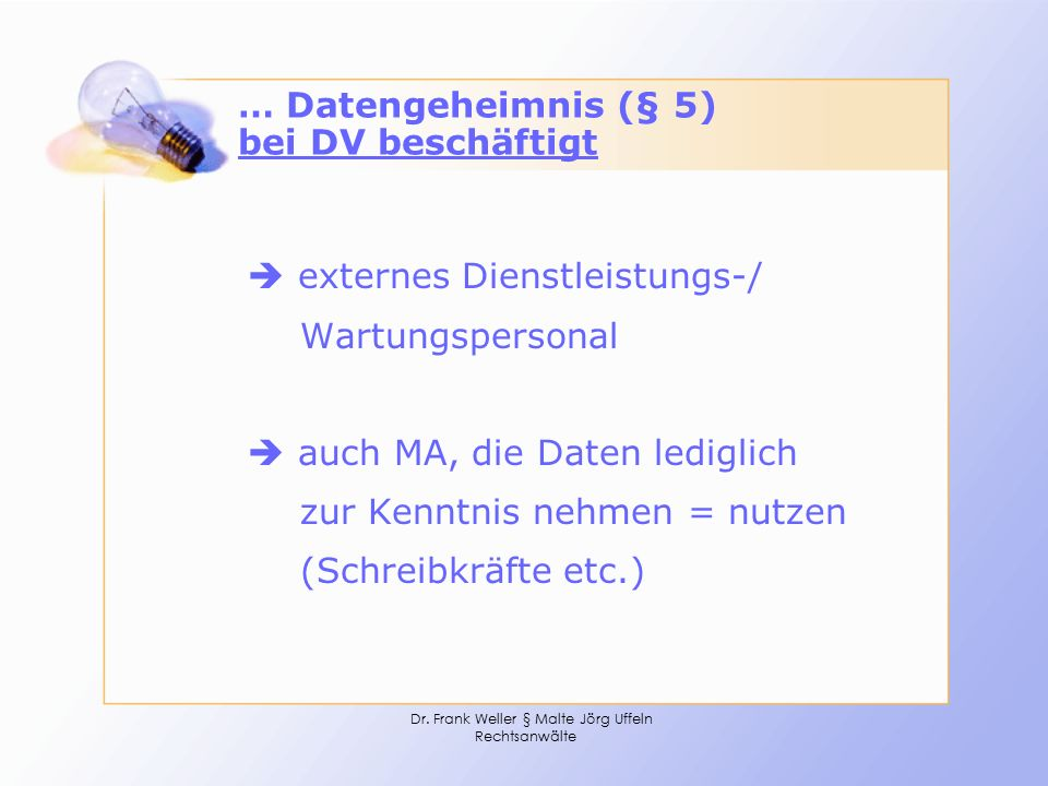 Dr. Frank Weller § Malte Jörg Uffeln Rechtsanwälte … Datengeheimnis (§ 5) bei DV beschäftigt  externes Dienstleistungs-/ Wartungspersonal  auch MA,