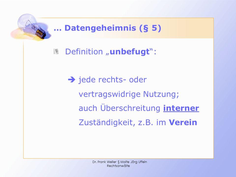 "Dr. Frank Weller § Malte Jörg Uffeln Rechtsanwälte … Datengeheimnis (§ 5) Definition ""unbefugt"":  jede rechts- oder vertragswidrige Nutzung; auch Übe"