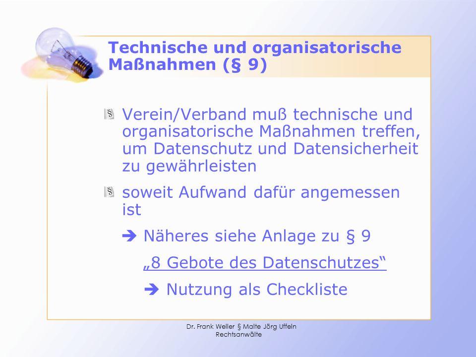 Dr. Frank Weller § Malte Jörg Uffeln Rechtsanwälte Technische und organisatorische Maßnahmen (§ 9) Verein/Verband muß technische und organisatorische