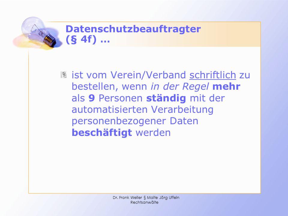 Dr. Frank Weller § Malte Jörg Uffeln Rechtsanwälte Datenschutzbeauftragter (§ 4f) … ist vom Verein/Verband schriftlich zu bestellen, wenn in der Regel