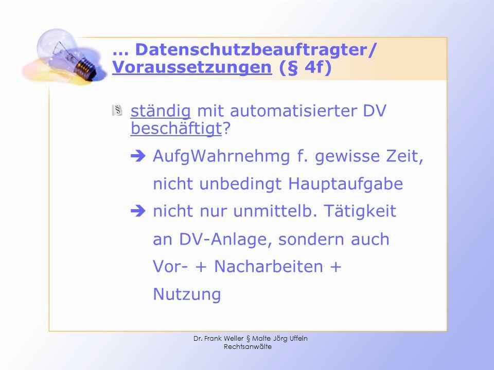 Dr. Frank Weller § Malte Jörg Uffeln Rechtsanwälte … Datenschutzbeauftragter/ Voraussetzungen (§ 4f) ständig mit automatisierter DV beschäftigt?  Auf