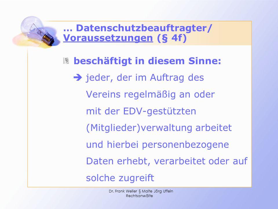 Dr. Frank Weller § Malte Jörg Uffeln Rechtsanwälte … Datenschutzbeauftragter/ Voraussetzungen (§ 4f) beschäftigt in diesem Sinne:  jeder, der im Auft