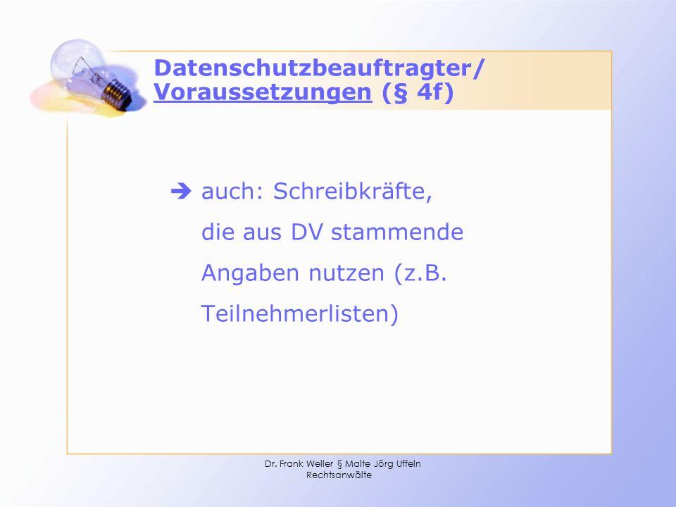 Dr. Frank Weller § Malte Jörg Uffeln Rechtsanwälte Datenschutzbeauftragter/ Voraussetzungen (§ 4f)  auch: Schreibkräfte, die aus DV stammende Angaben