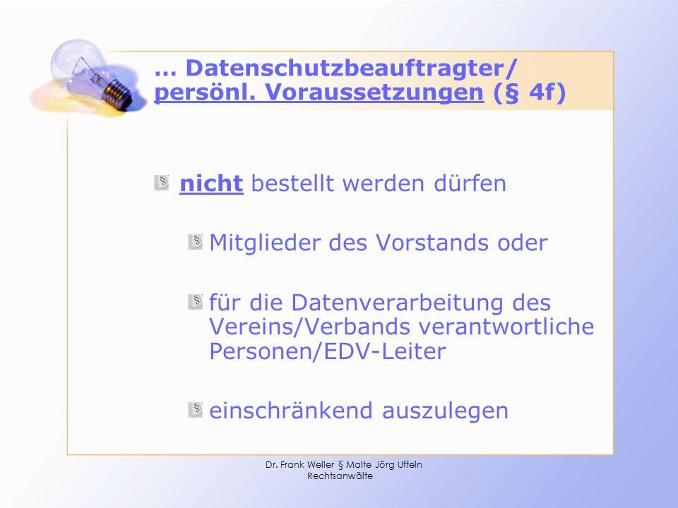 Dr. Frank Weller § Malte Jörg Uffeln Rechtsanwälte … Datenschutzbeauftragter/ persönl. Voraussetzungen (§ 4f) nicht bestellt werden dürfen Mitglieder