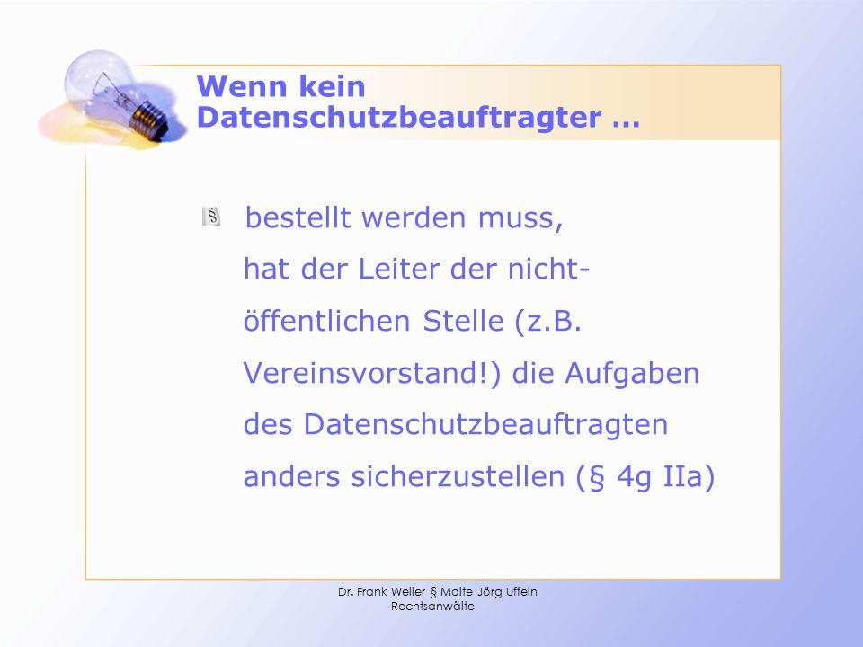 Dr. Frank Weller § Malte Jörg Uffeln Rechtsanwälte Wenn kein Datenschutzbeauftragter … bestellt werden muss, hat der Leiter der nicht- öffentlichen St