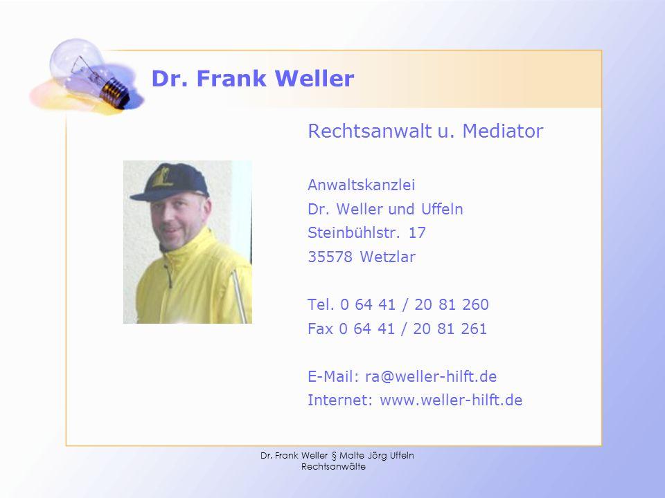 Dr. Frank Weller § Malte Jörg Uffeln Rechtsanwälte Dr. Frank Weller Rechtsanwalt u. Mediator Anwaltskanzlei Dr. Weller und Uffeln Steinbühlstr. 17 355