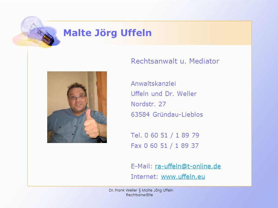 Dr. Frank Weller § Malte Jörg Uffeln Rechtsanwälte Malte Jörg Uffeln Rechtsanwalt u. Mediator Anwaltskanzlei Uffeln und Dr. Weller Nordstr. 27 63584 G
