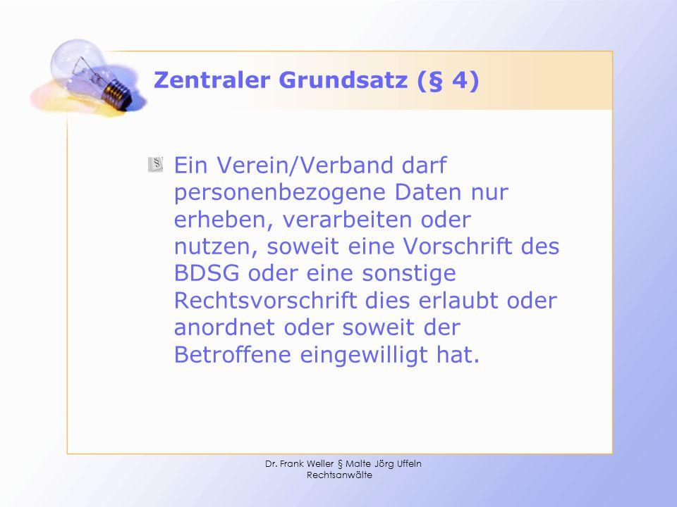 Dr. Frank Weller § Malte Jörg Uffeln Rechtsanwälte Zentraler Grundsatz (§ 4) Ein Verein/Verband darf personenbezogene Daten nur erheben, verarbeiten o