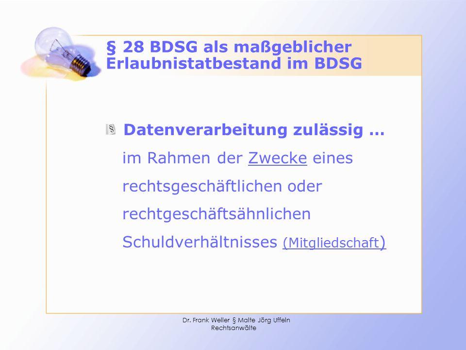 Dr. Frank Weller § Malte Jörg Uffeln Rechtsanwälte § 28 BDSG als maßgeblicher Erlaubnistatbestand im BDSG Datenverarbeitung zulässig … im Rahmen der Z