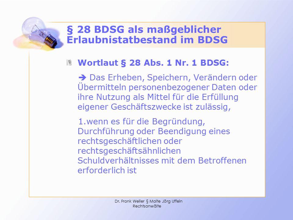 Dr. Frank Weller § Malte Jörg Uffeln Rechtsanwälte § 28 BDSG als maßgeblicher Erlaubnistatbestand im BDSG Wortlaut § 28 Abs. 1 Nr. 1 BDSG:  Das Erheb