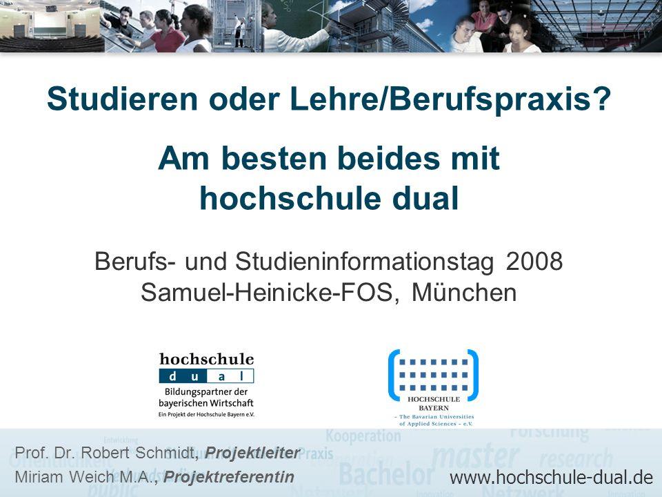 Prof. Dr. Robert Schmidt, Projektleiter Miriam Weich M.A., Projektreferentin Studieren oder Lehre/Berufspraxis? Am besten beides mit hochschule dual w