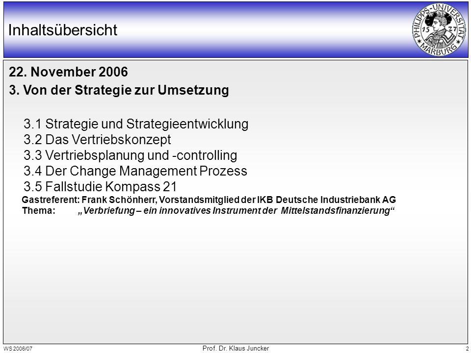 WS 2006/07 Prof. Dr. Klaus Juncker 2 Inhaltsübersicht 22. November 2006 3. Von der Strategie zur Umsetzung 3.1 Strategie und Strategieentwicklung 3.2