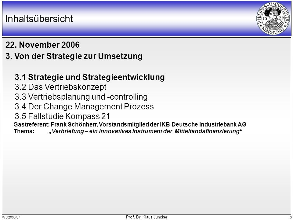 WS 2006/07 Prof. Dr. Klaus Juncker 3 Inhaltsübersicht 22. November 2006 3. Von der Strategie zur Umsetzung 3.1 Strategie und Strategieentwicklung 3.2