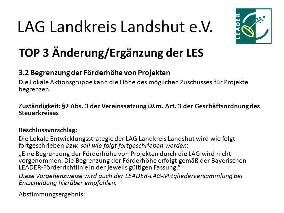 LAG Landkreis Landshut e.V. TOP 3 Änderung/Ergänzung der LES 3.2 Begrenzung der Förderhöhe von Projekten Die Lokale Aktionsgruppe kann die Höhe des mö