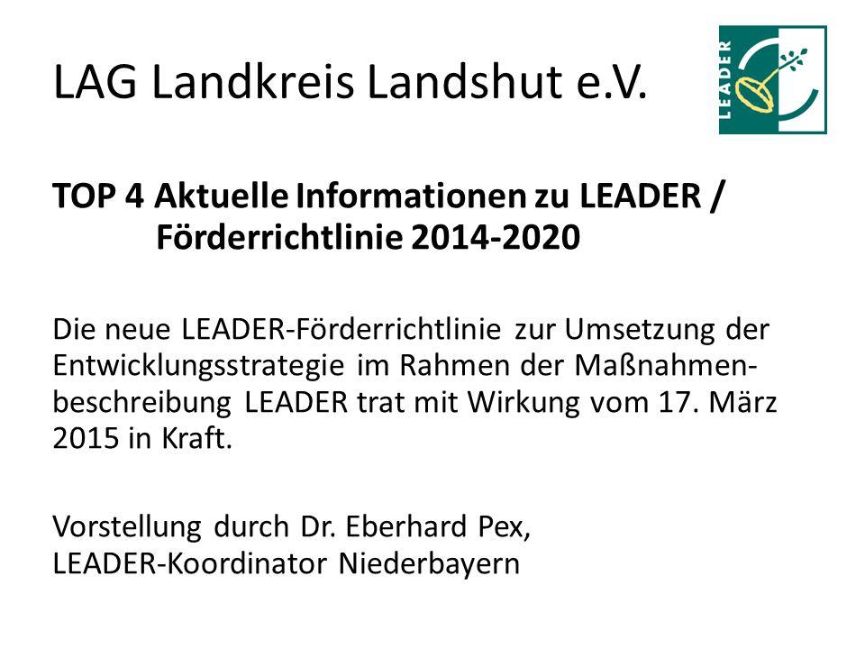 LAG Landkreis Landshut e.V. TOP 4 Aktuelle Informationen zu LEADER / Förderrichtlinie 2014-2020 Die neue LEADER-Förderrichtlinie zur Umsetzung der Ent