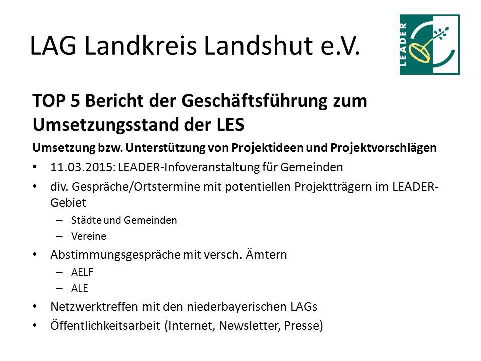 LAG Landkreis Landshut e.V. TOP 5 Bericht der Geschäftsführung zum Umsetzungsstand der LES Umsetzung bzw. Unterstützung von Projektideen und Projektvo