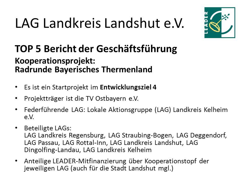 LAG Landkreis Landshut e.V. TOP 5 Bericht der Geschäftsführung Kooperationsprojekt: Radrunde Bayerisches Thermenland Es ist ein Startprojekt im Entwic