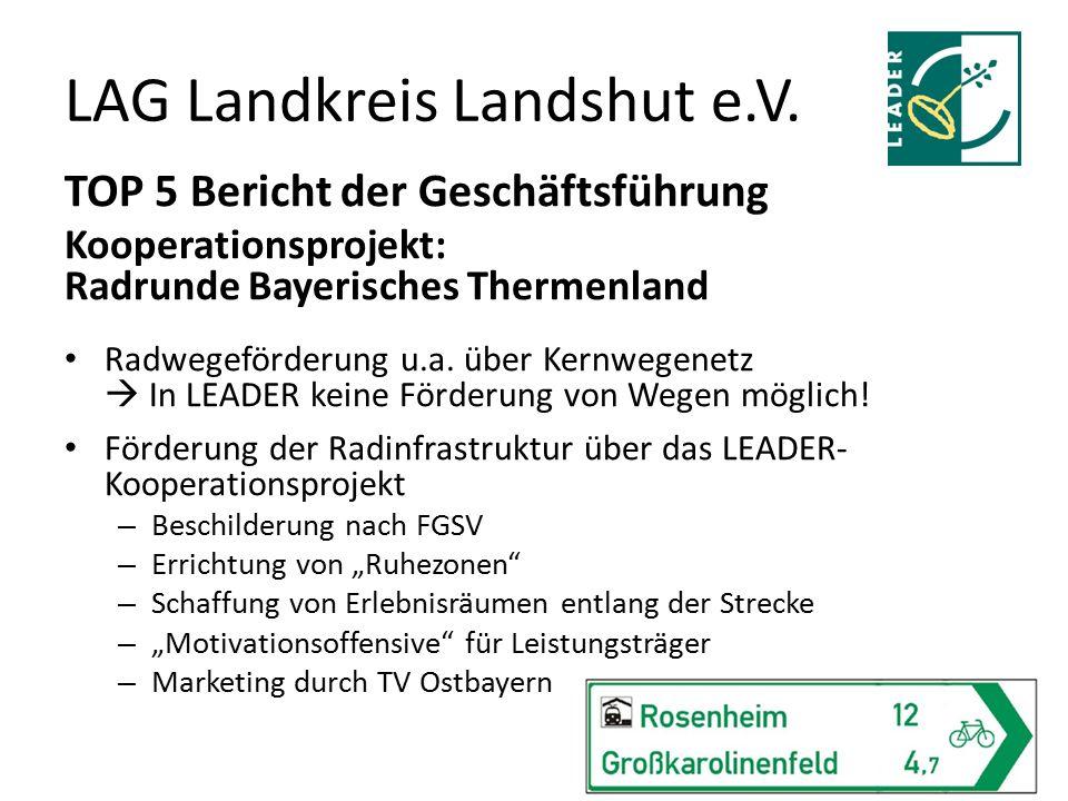 TOP 5 Bericht der Geschäftsführung Kooperationsprojekt: Radrunde Bayerisches Thermenland Radwegeförderung u.a. über Kernwegenetz  In LEADER keine För