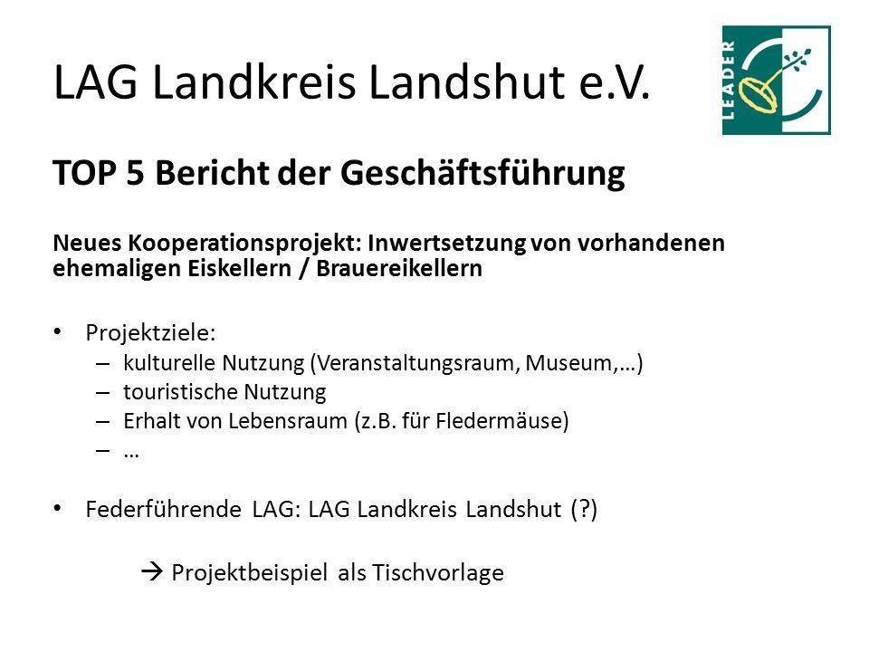 LAG Landkreis Landshut e.V. TOP 5 Bericht der Geschäftsführung Neues Kooperationsprojekt: Inwertsetzung von vorhandenen ehemaligen Eiskellern / Brauer