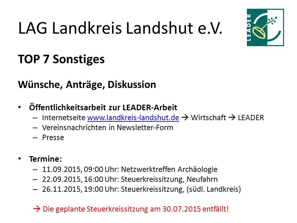 LAG Landkreis Landshut e.V. TOP 7 Sonstiges Wünsche, Anträge, Diskussion Öffentlichkeitsarbeit zur LEADER-Arbeit – Internetseite www.landkreis-landshu