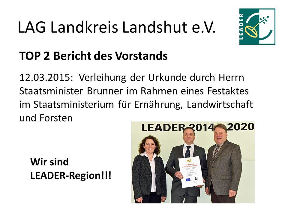 LAG Landkreis Landshut e.V. TOP 2 Bericht des Vorstands 12.03.2015: Verleihung der Urkunde durch Herrn Staatsminister Brunner im Rahmen eines Festakte