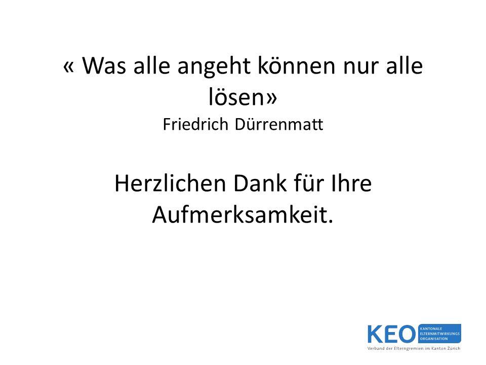 « Was alle angeht können nur alle lösen» Friedrich Dürrenmatt Herzlichen Dank für Ihre Aufmerksamkeit.