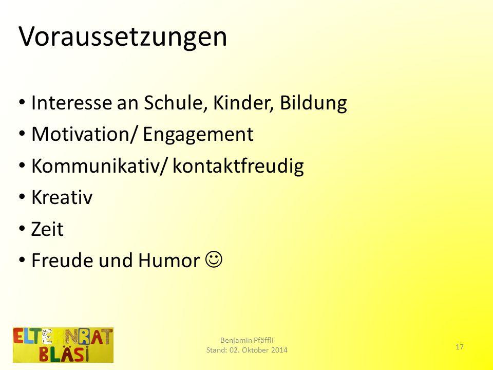 Voraussetzungen Interesse an Schule, Kinder, Bildung Motivation/ Engagement Kommunikativ/ kontaktfreudig Kreativ Zeit Freude und Humor Benjamin Pfäffli Stand: 02.