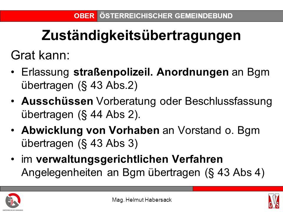 OBERÖSTERREICHISCHER GEMEINDEBUND Zuständigkeitsübertragungen Grat kann: Erlassung straßenpolizeil. Anordnungen an Bgm übertragen (§ 43 Abs.2) Ausschü