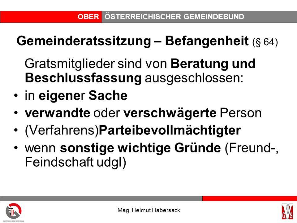 OBERÖSTERREICHISCHER GEMEINDEBUND Gemeinderatssitzung – Befangenheit (§ 64) Gratsmitglieder sind von Beratung und Beschlussfassung ausgeschlossen: in