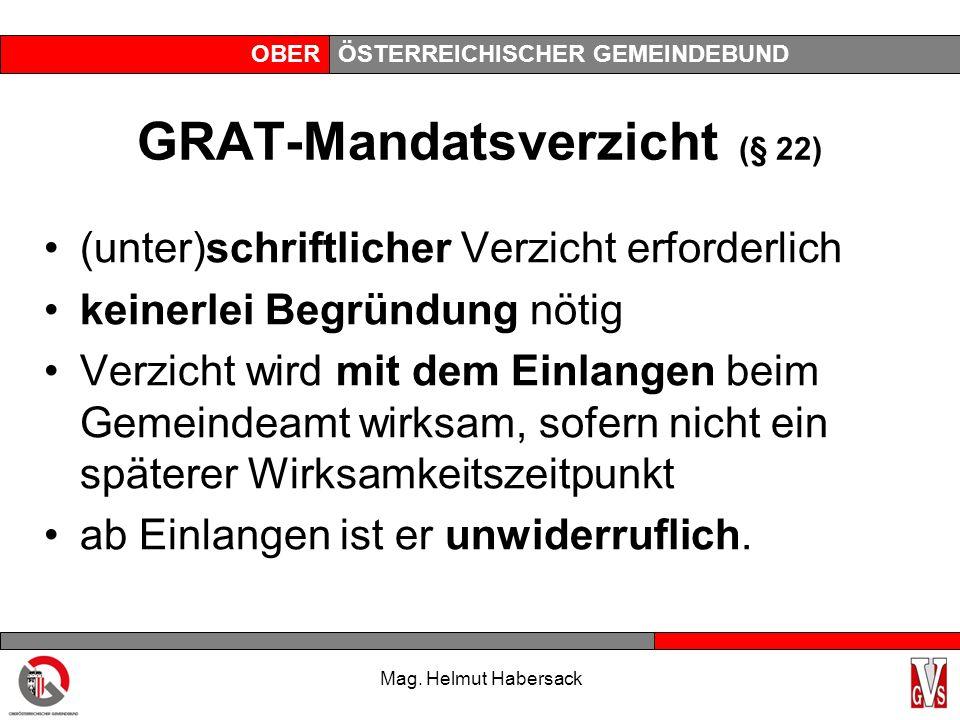 OBERÖSTERREICHISCHER GEMEINDEBUND GRAT-Mandatsverzicht (§ 22) (unter)schriftlicher Verzicht erforderlich keinerlei Begründung nötig Verzicht wird mit