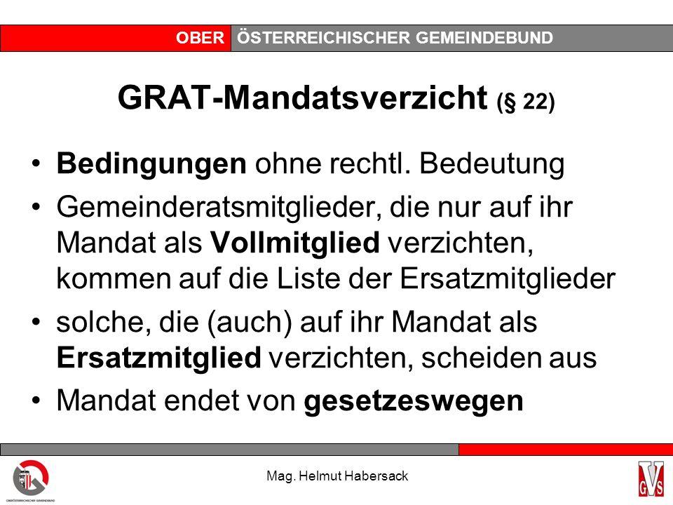 OBERÖSTERREICHISCHER GEMEINDEBUND Grat- Mandatsverlust (§ 23) Verlust Wählbarkeit Aufgabe Hauptwohnsitz Verweigerung Angelobung unentschuldigtes Fehlen bei konstituierender Sitzung oder 3x nacheinander bei Gratsitzungen Verlust österreichischer oder anderer EU- Staatsbürgerschaft Mag.