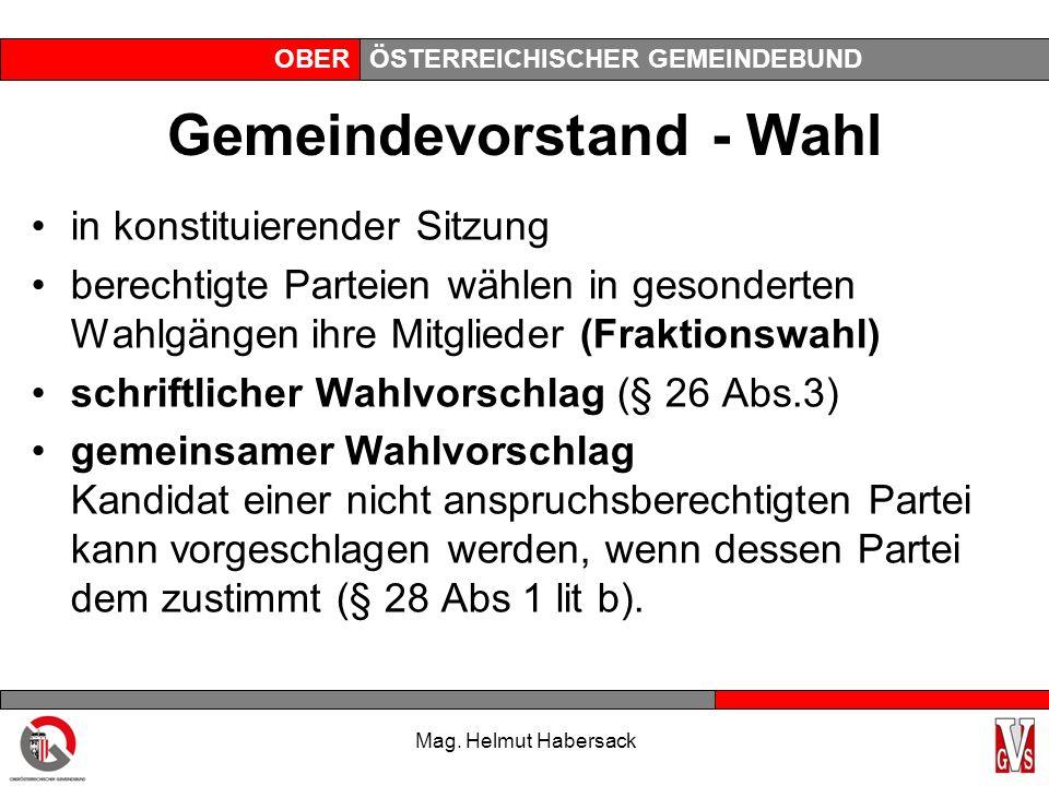 OBERÖSTERREICHISCHER GEMEINDEBUND Wahl der Vizebürgermeister (§ 27) Vbgm aus übrigen Vorstandsmitglieder jeweils in Fraktionswahl zu wählen - 1 Vbgm: durch stärkste Wahlpartei im Grat - 2 Vbgm: 1.Vbgm durch die stärkste, 2.