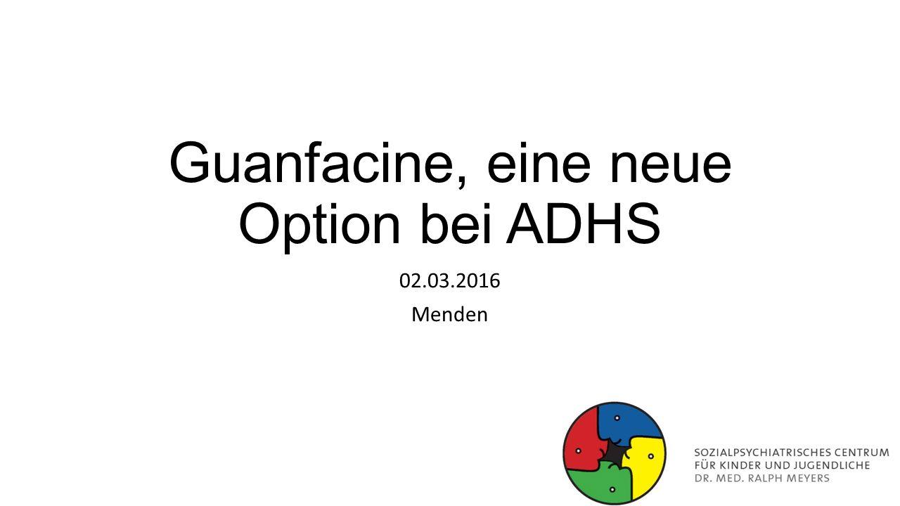 Guanfacine, eine neue Option bei ADHS 02.03.2016 Menden