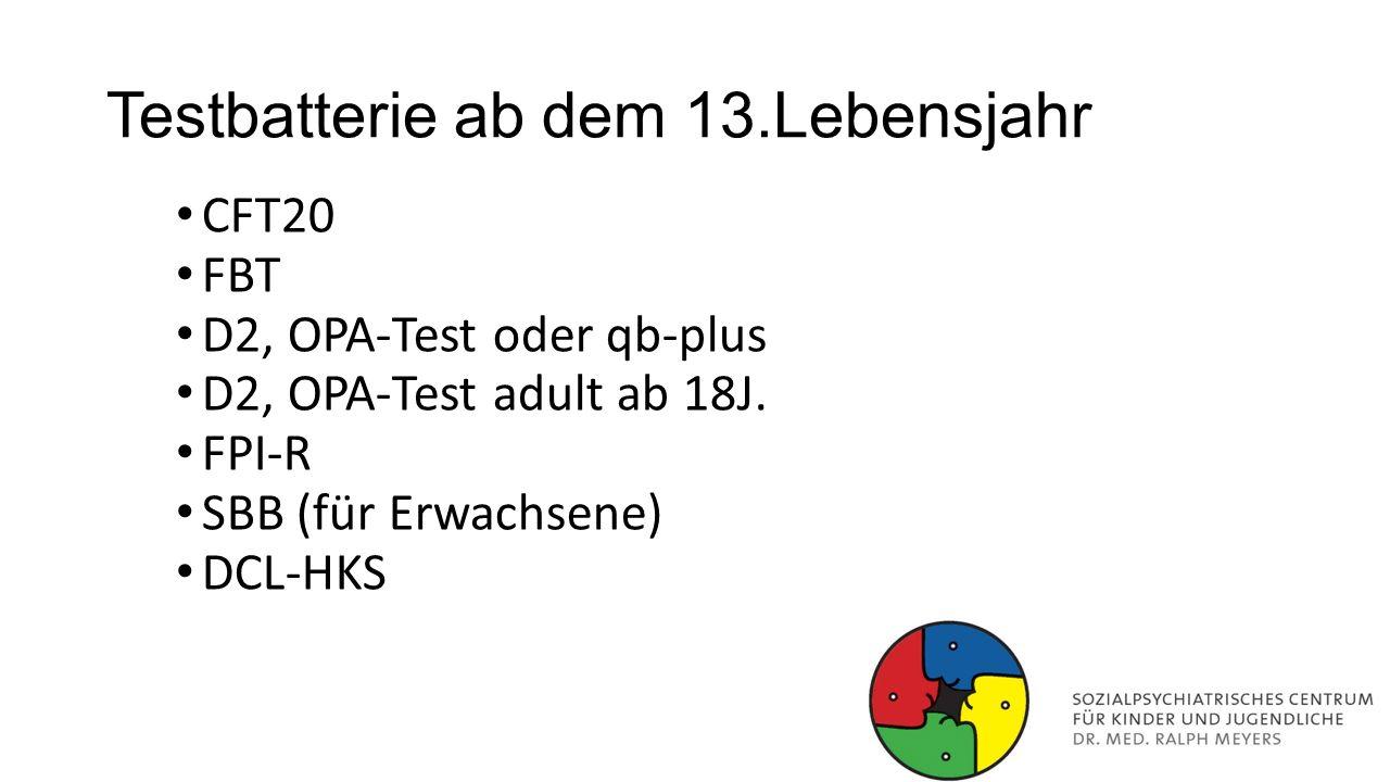Testbatterie ab dem 13.Lebensjahr CFT20 FBT D2, OPA-Test oder qb-plus D2, OPA-Test adult ab 18J. FPI-R SBB (für Erwachsene) DCL-HKS