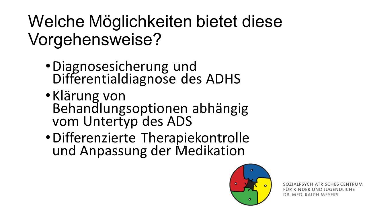 Welche Möglichkeiten bietet diese Vorgehensweise? Diagnosesicherung und Differentialdiagnose des ADHS Klärung von Behandlungsoptionen abhängig vom Unt