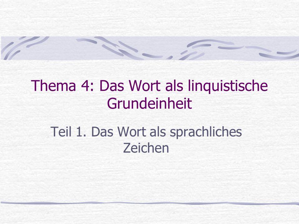 Thema 4: Das Wort als linquistische Grundeinheit Teil 1. Das Wort als sprachliches Zeichen