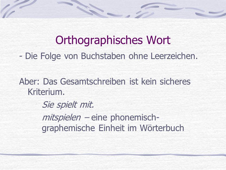 Orthographisches Wort - Die Folge von Buchstaben ohne Leerzeichen. Aber: Das Gesamtschreiben ist kein sicheres Kriterium. Sie spielt mit. mitspielen –