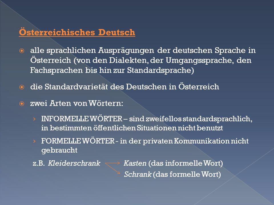 Österreichisches Deutsch  alle sprachlichen Ausprägungen der deutschen Sprache in Österreich (von den Dialekten, der Umgangssprache, den Fachsprachen